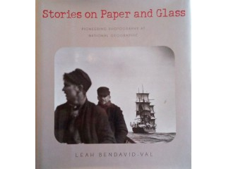 Stories on Paper and Glass pioneering Photography at National Geographic
